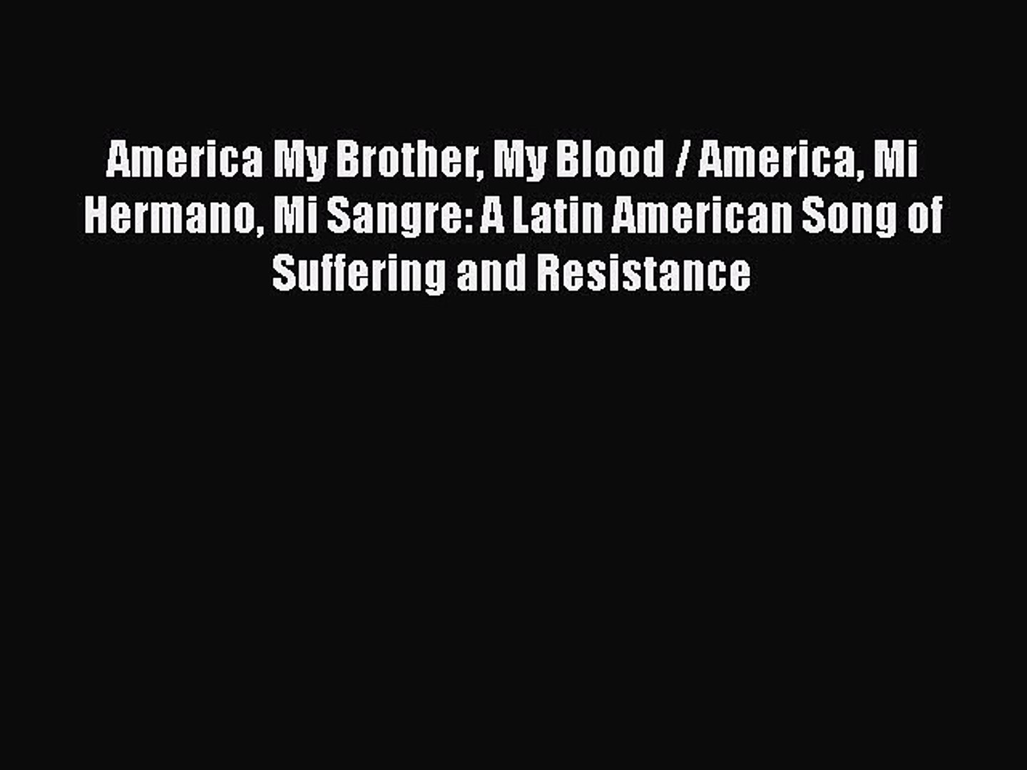 [Read Book] America My Brother My Blood / America Mi Hermano Mi Sangre: A Latin American Song
