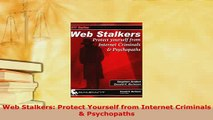 Download  Web Stalkers Protect Yourself from Internet Criminals  Psychopaths Free Books