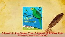 PDF  A Parrot in the Pepper Tree A Sequel to Driving Over Lemons Lemons Trilogy Download Online