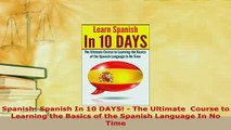 PDF  Spanish Spanish In 10 DAYS  The Ultimate  Course to Learning the Basics of the Spanish Read Full Ebook