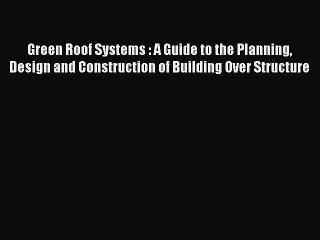 [Read book] Green Roof Systems : A Guide to the Planning Design and Construction of Building