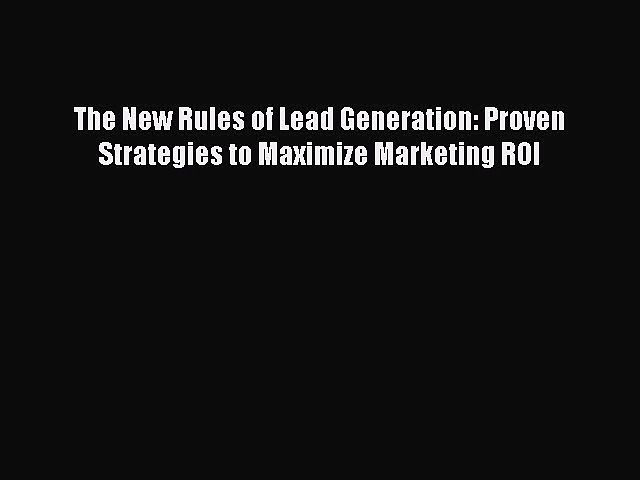 [Read book] The New Rules of Lead Generation: Proven Strategies to Maximize Marketing ROI [PDF]