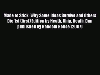 [Read book] Made to Stick: Why Some Ideas Survive and Others Die 1st (first) Edition by Heath