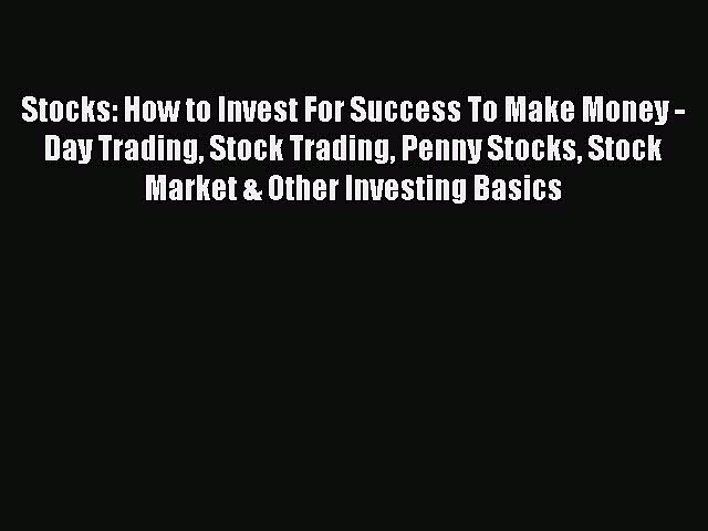 [Read book] Stocks: How to Invest For Success To Make Money – Day Trading Stock Trading Penny