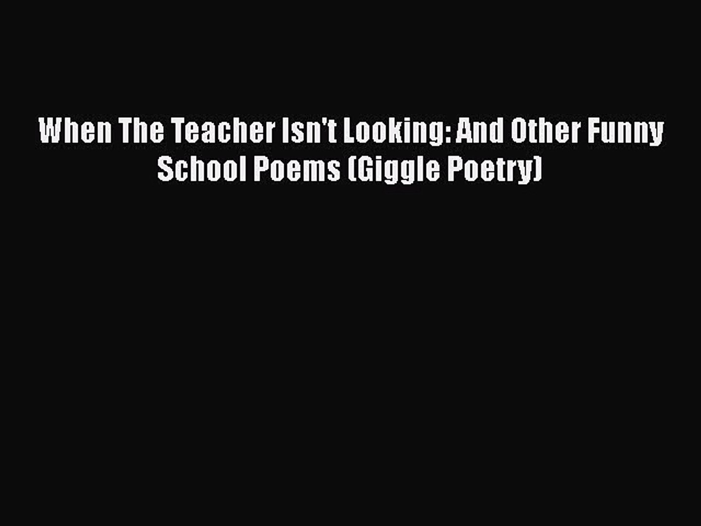 [PDF] When The Teacher Isn't Looking: And Other Funny School Poems (Giggle  Poetry) [Read] Full