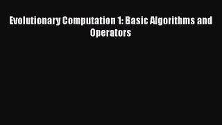 Download Evolutionary Computation 1: Basic Algorithms and Operators Ebook Online