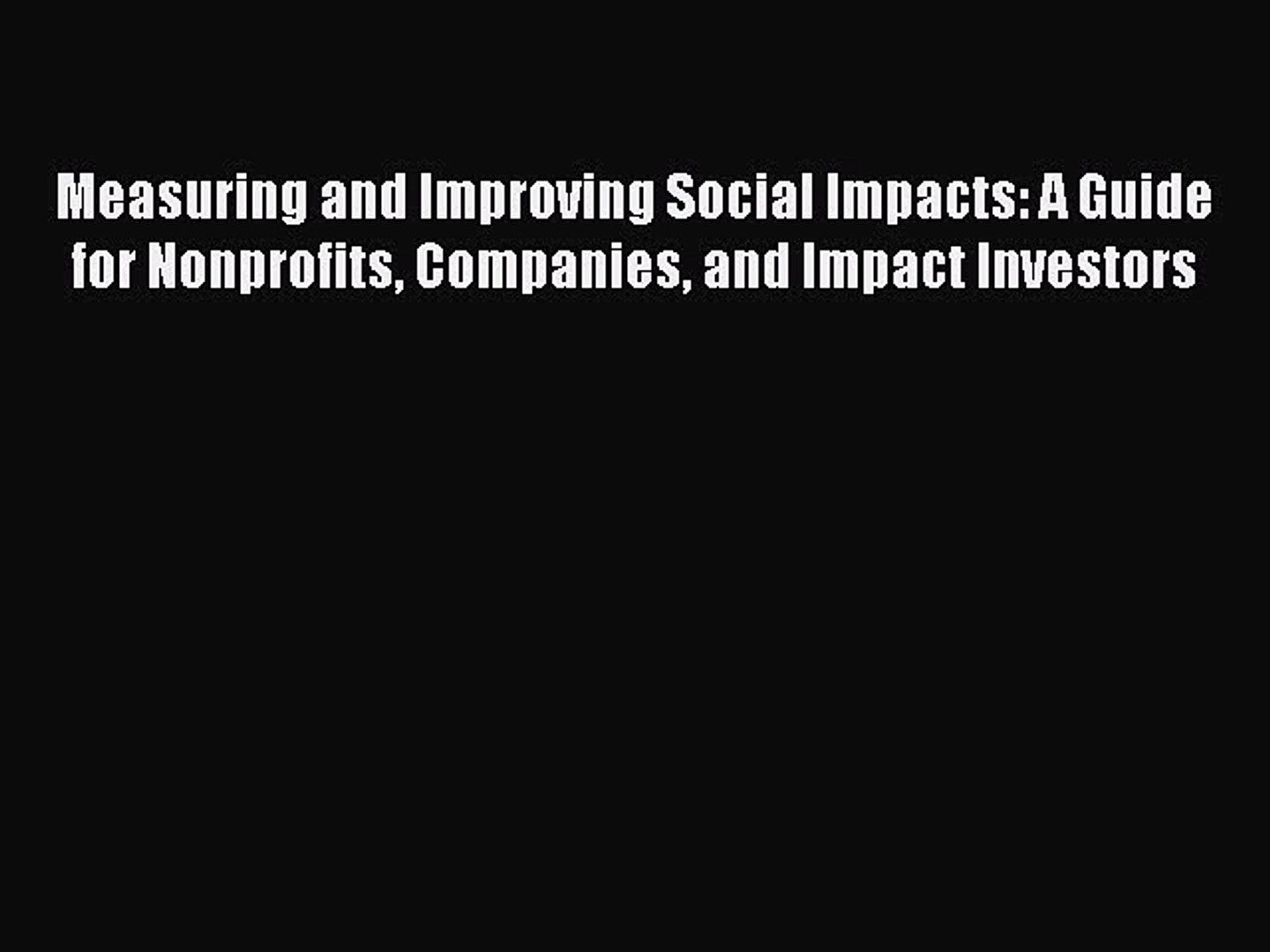 and Impact Investors A Guide for Nonprofits Measuring and Improving Social Impacts Companies