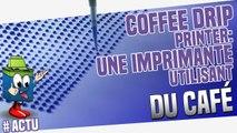 A la découverte de la Drip Coffee Printer : l'imprimante à café