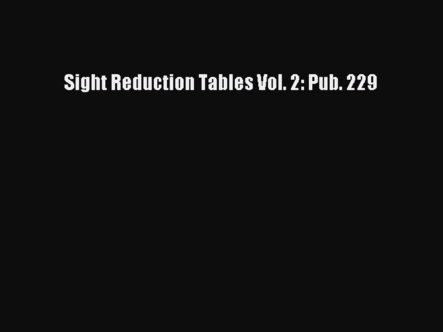 [PDF] Sight Reduction Tables Vol. 2: Pub. 229 Download Full Ebook