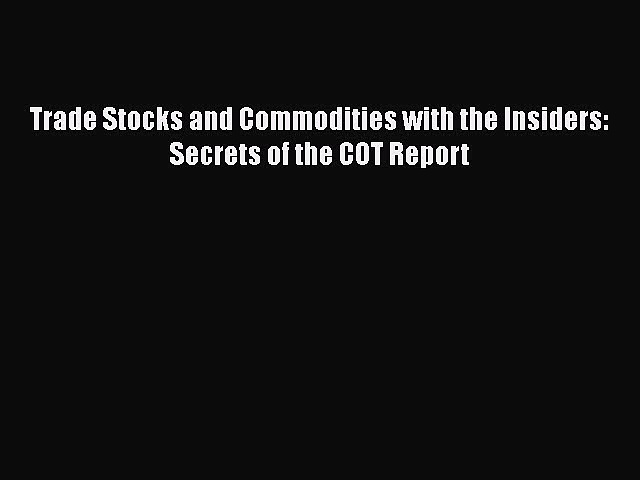 Download Trade Stocks and Commodities with the Insiders: Secrets of the COT Report  Read Online