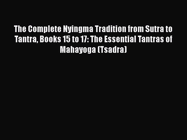Read The Complete Nyingma Tradition from Sutra to Tantra Books 15 to 17: The Essential Tantras