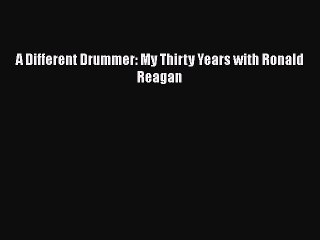 Read A Different Drummer: My Thirty Years with Ronald Reagan Ebook Free