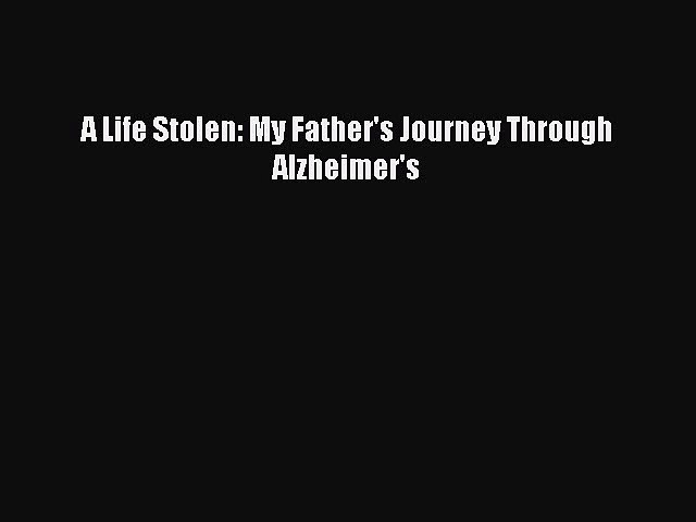 Download A Life Stolen: My Father's Journey Through Alzheimer's PDF Free