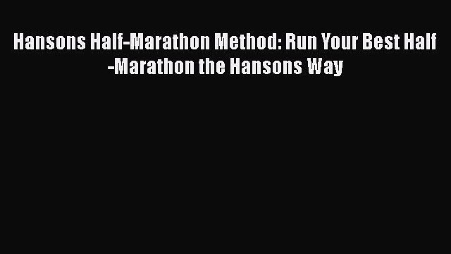 Download Hansons Half-Marathon Method: Run Your Best Half-Marathon the Hansons Way Free Books