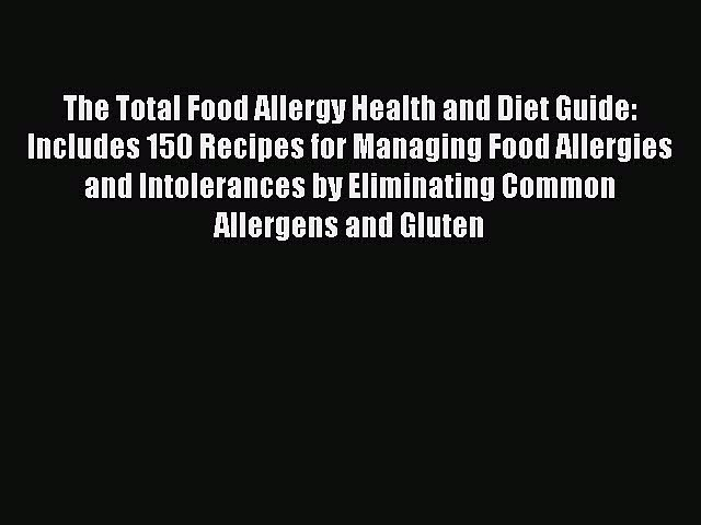 Read The Total Food Allergy Health and Diet Guide: Includes 150 Recipes for Managing Food Allergies