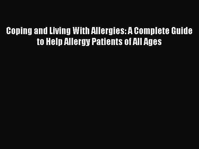 Read Coping and Living With Allergies: A Complete Guide to Help Allergy Patients of All Ages