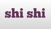 shi shi meaning and pronunciation