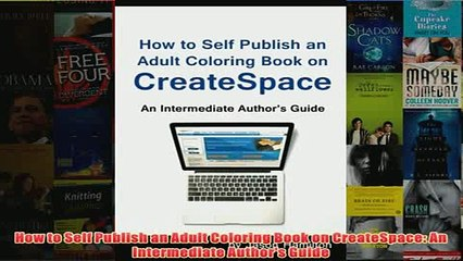 Download PDF How to Self Publish an Adult Coloring Book on CreateSpace An Intermediate Authors Guide FULL FREE