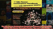 Download PDF  The Silk Flower Centerpiece Handbook A Course FOR IMPATIENT PEOPLE Silk Flower Arranging FULL FREE