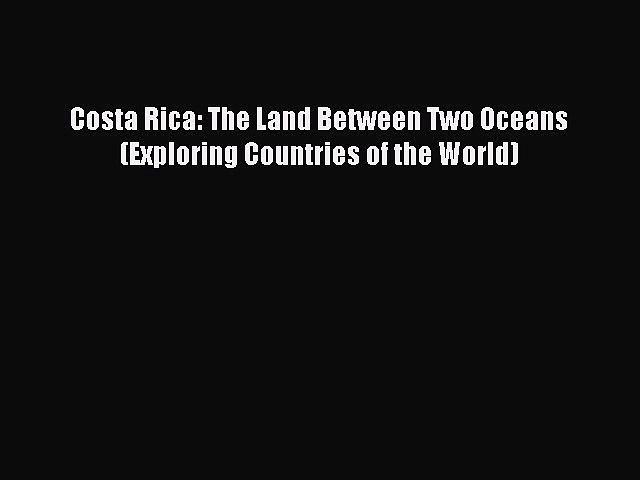 [Download PDF] Costa Rica: The Land Between Two Oceans (Exploring Countries of the World) | Godialy.com