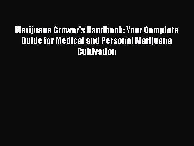 Read Marijuana Grower's Handbook: Your Complete Guide for Medical and Personal Marijuana Cultivation