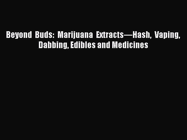 Read Beyond Buds: Marijuana Extracts—Hash Vaping Dabbing Edibles and Medicines PDF Free