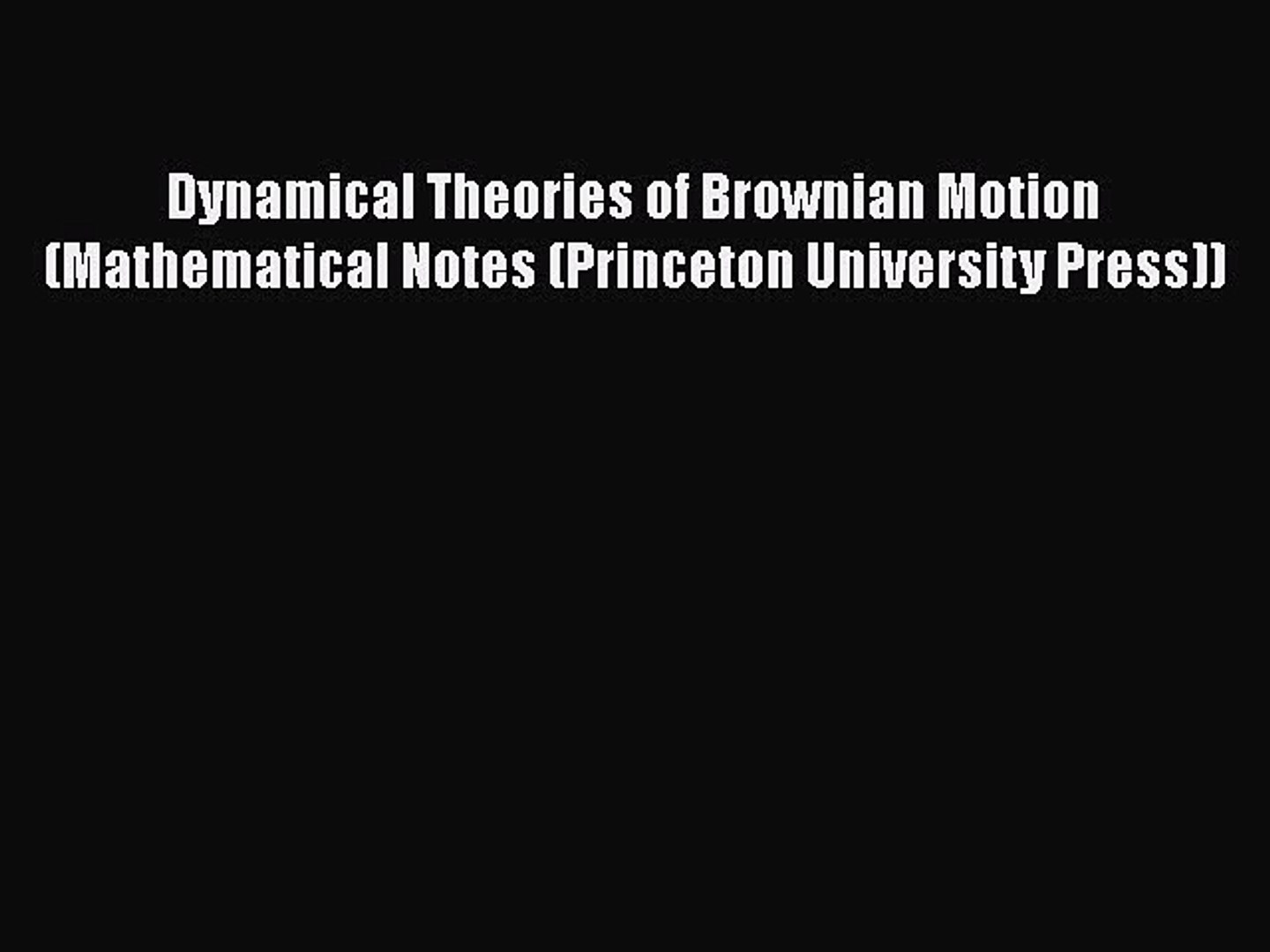 Read Dynamical Theories of Brownian Motion (Mathematical Notes (Princeton  University Press))