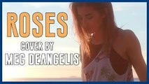 Roses - The Chainsmokers ft. Rozes COVER by Meg DeAngelis   GOT IT COVERED
