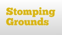 Stomping Grounds meaning and pronunciation