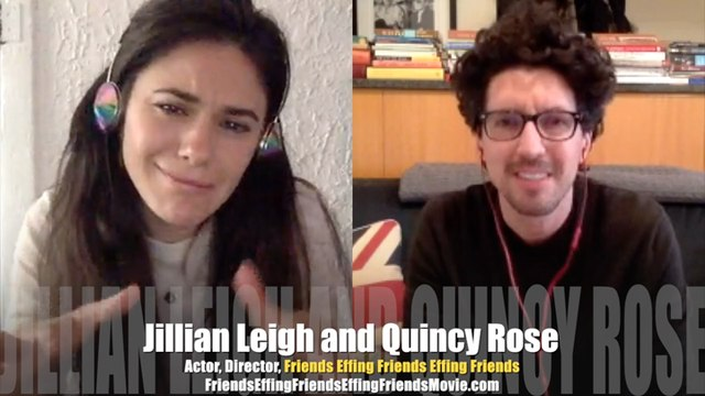 INTERVIEW Friends Effing Friends Effing Friends actress Jillian Leigh, director Quincy Rose