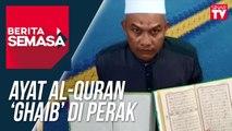 Ayat Al-Quran 'Ghaib' Di Perak