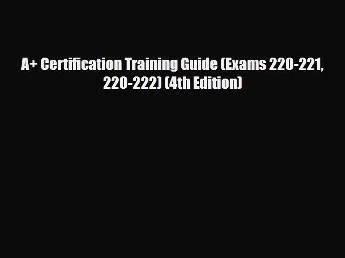 PDF A+ Certification Training Guide (Exams 220-221 220-222) (4th Edition) Free Books
