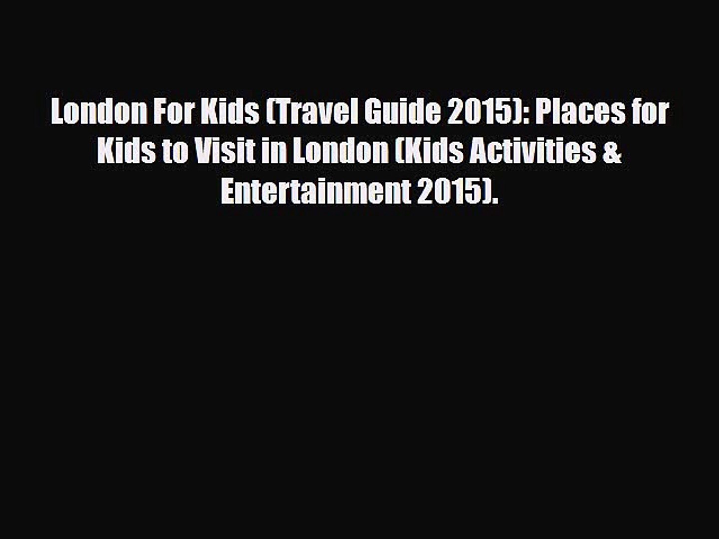 Download London For Kids (Travel Guide 2015): Places for Kids to Visit in London (Kids Activities