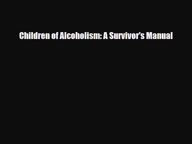 [Download] Children of Alcoholism: A Survivor's Manual [Read] Online
