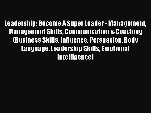 Read Leadership: Become A Super Leader – Management Management Skills Communication & Coaching