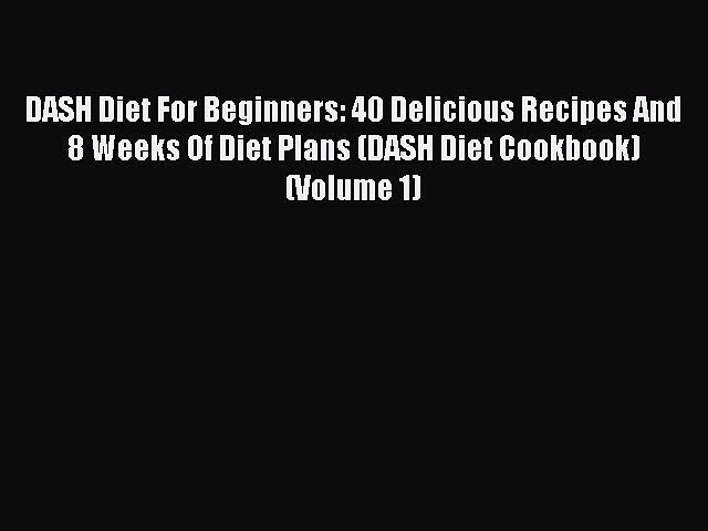 [PDF] DASH Diet For Beginners: 40 Delicious Recipes And 8 Weeks Of Diet Plans (DASH Diet Cookbook)