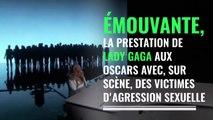 Oscars : Lady Gaga et des victimes d'agressions sexuelles créent l'émotion