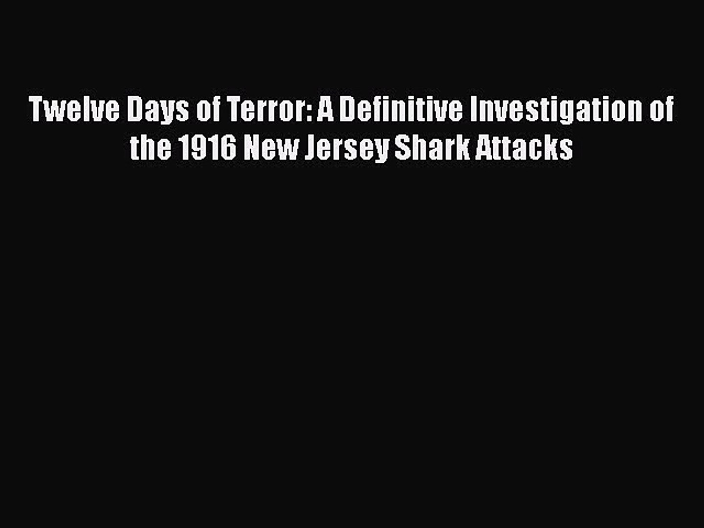 Read Twelve Days of Terror: A Definitive Investigation of the 1916 New Jersey Shark Attacks
