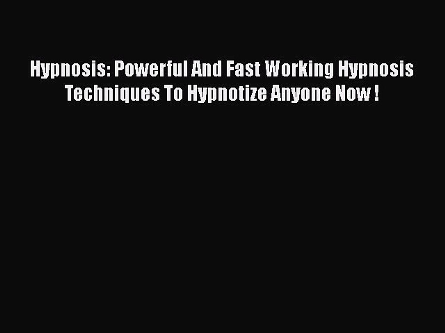 Hypnosis Powerful And Fast Working Hypnosis Techniques To Hypnotize Anyone Now !