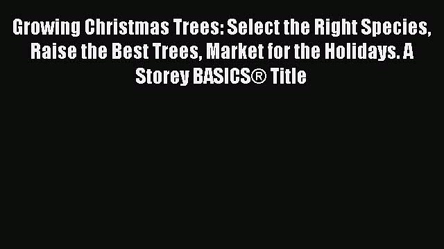 Read Growing Christmas Trees: Select the Right Species Raise the Best Trees Market for the