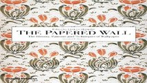 Download The Papered Wall  The History  Patterns and Techniques of Wallpaper  Second Edition