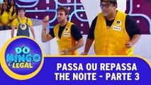 Passa ou Repassa - The Noite - Parte 3