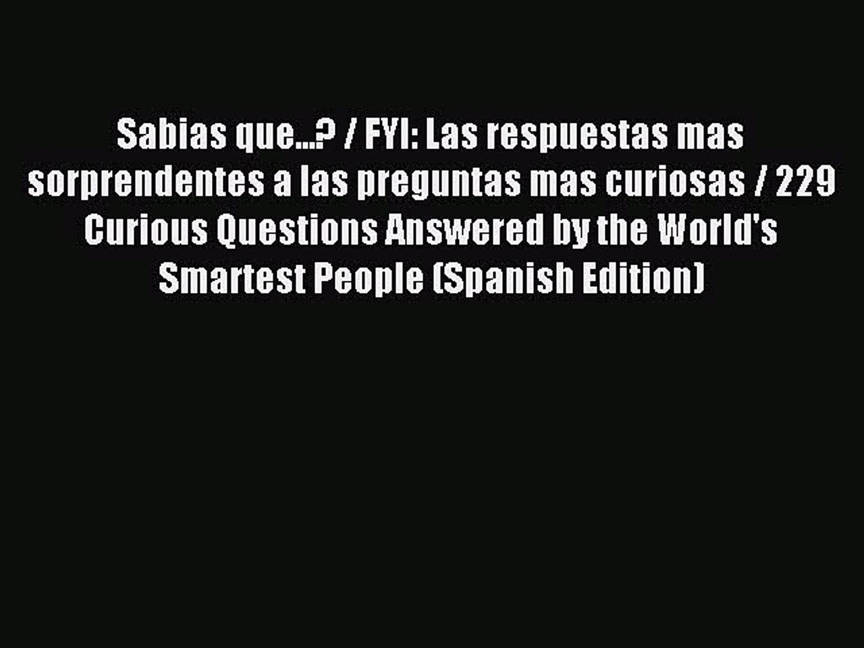 Read Sabias Que Fyi Las Respuestas Mas Sorprendentes A Las Preguntas Mas Curiosas Video Dailymotion