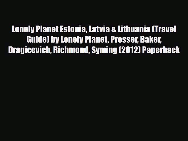 PDF Lonely Planet Estonia Latvia & Lithuania (Travel Guide) by Lonely Planet Presser Baker | Godialy.com