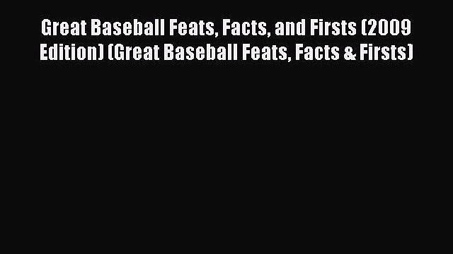 Read Great Baseball Feats Facts and Firsts (2009 Edition) (Great Baseball Feats Facts & Firsts)