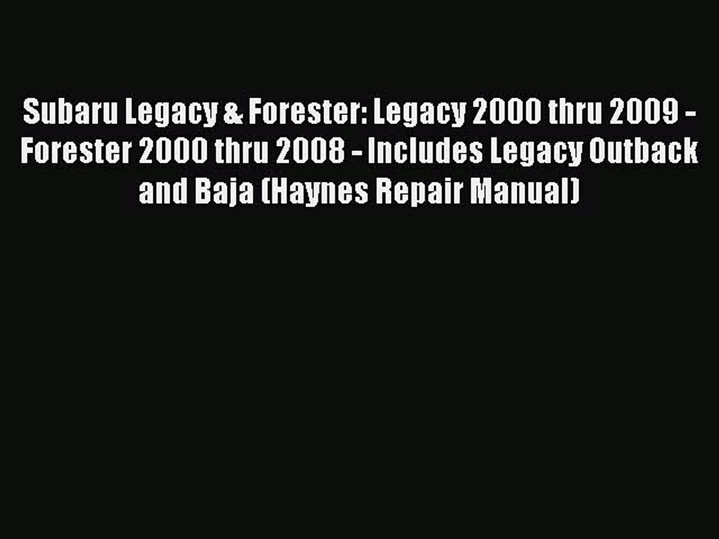 Download Subaru Legacy & Forester: Legacy 2000 thru 2009 - Forester 2000 thru 2008 - Includes