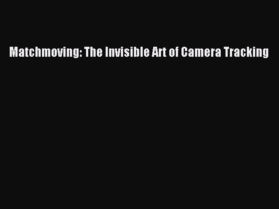 Matchmoving The Invisible Art of Camera Tracking