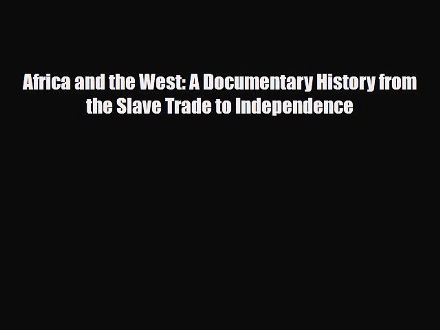 [PDF] Africa and the West: A Documentary History from the Slave Trade to Independence Download