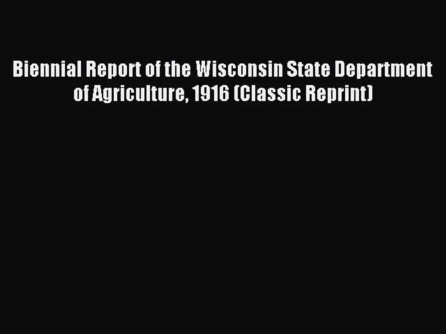 Read Biennial Report of the Wisconsin State Department of Agriculture 1916 (Classic Reprint)