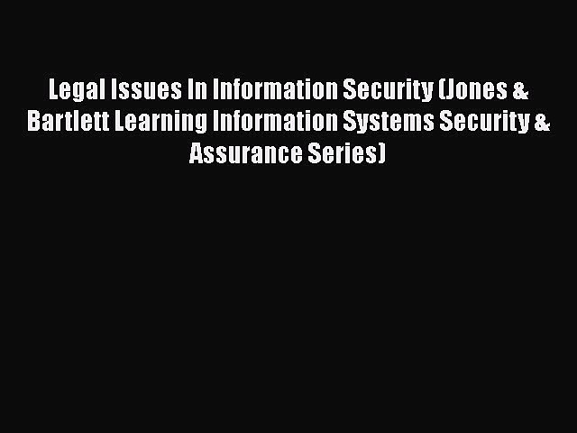 Read Legal Issues In Information Security (Jones & Bartlett Learning Information Systems Security